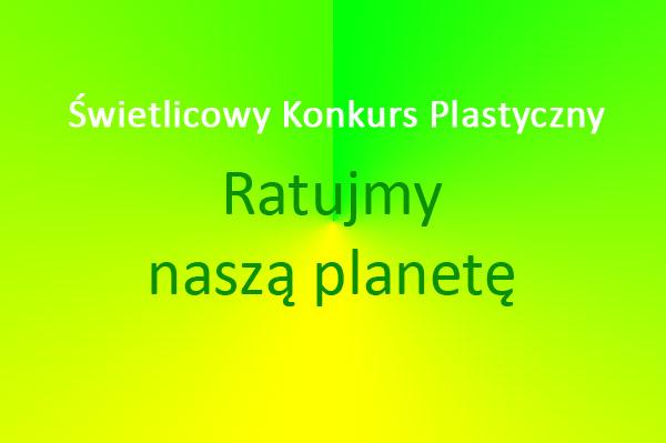 Świetlicowy konkurs plastyczny: Ratujmy naszą planetę